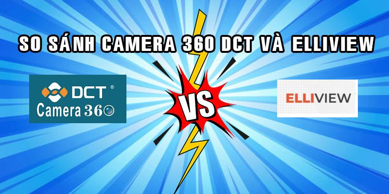 So Sánh Camera 360 DCT Và ElliView Loại Nào Tốt Hơn